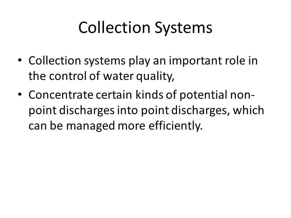Collection Systems Collection systems play an important role in the control of water quality,