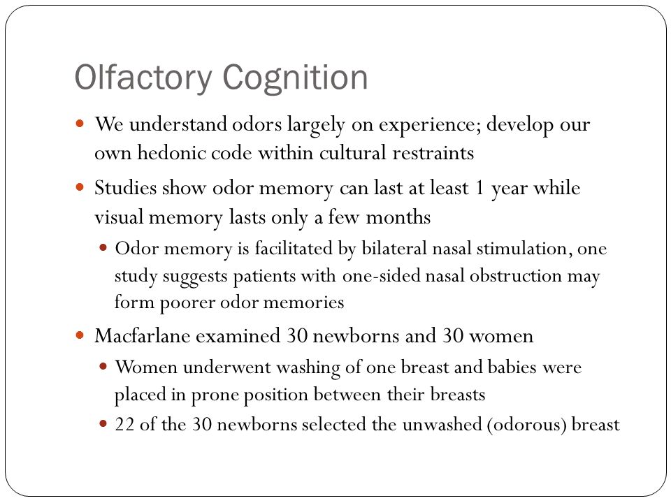 Olfactory Cognition We understand odors largely on experience; develop our own hedonic code within cultural restraints.