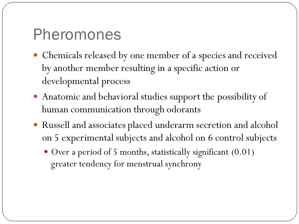 Pheromones Chemicals released by one member of a species and received by another member resulting in a specific action or developmental process.