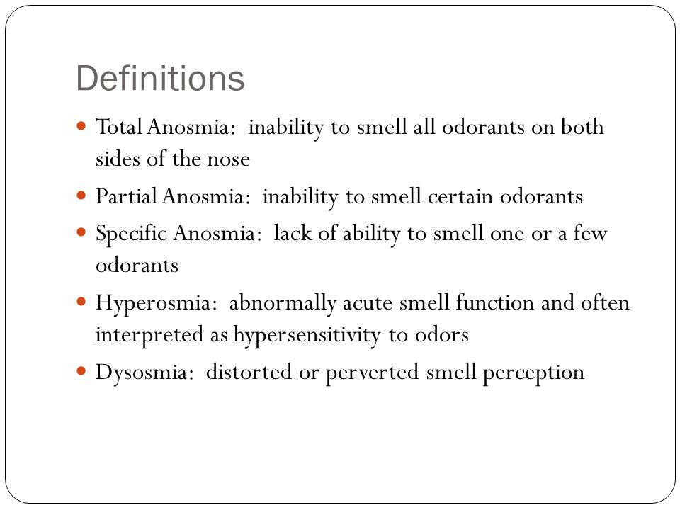 Definitions Total Anosmia: inability to smell all odorants on both sides of the nose. Partial Anosmia: inability to smell certain odorants.