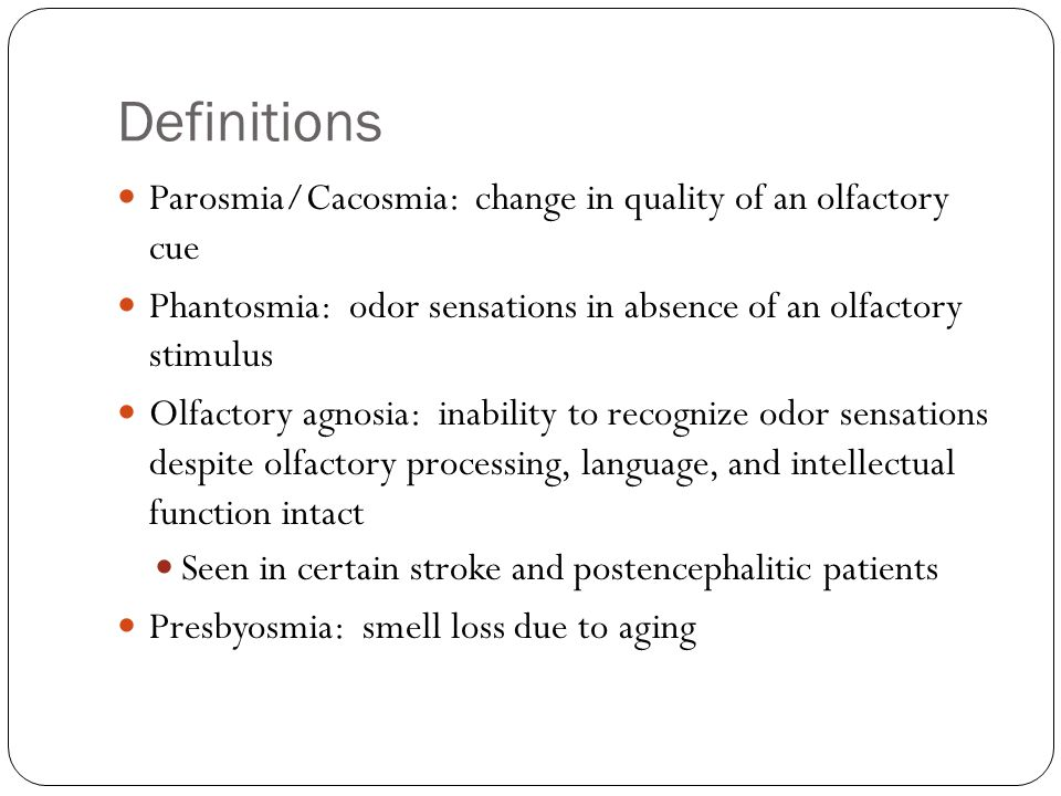 Definitions Parosmia/Cacosmia: change in quality of an olfactory cue