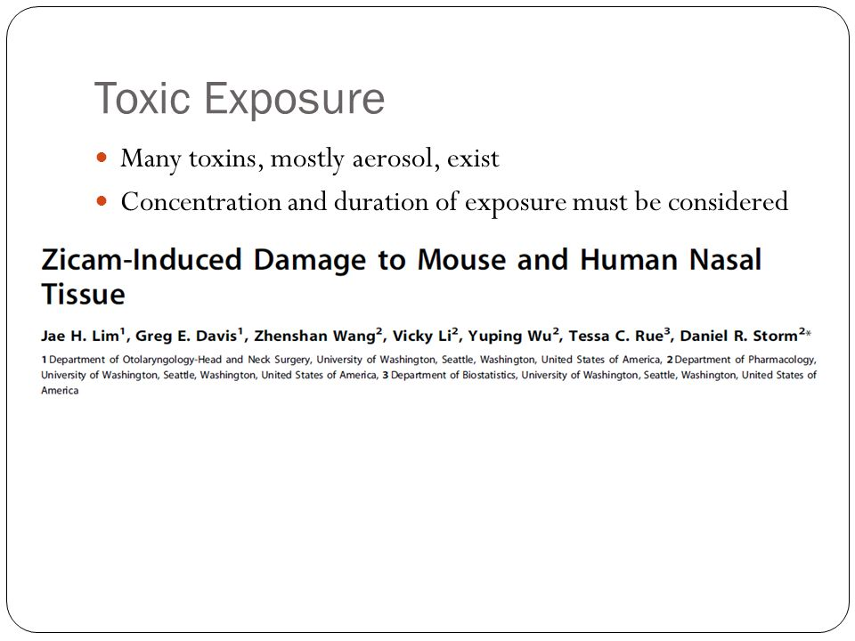 Toxic Exposure Many toxins, mostly aerosol, exist