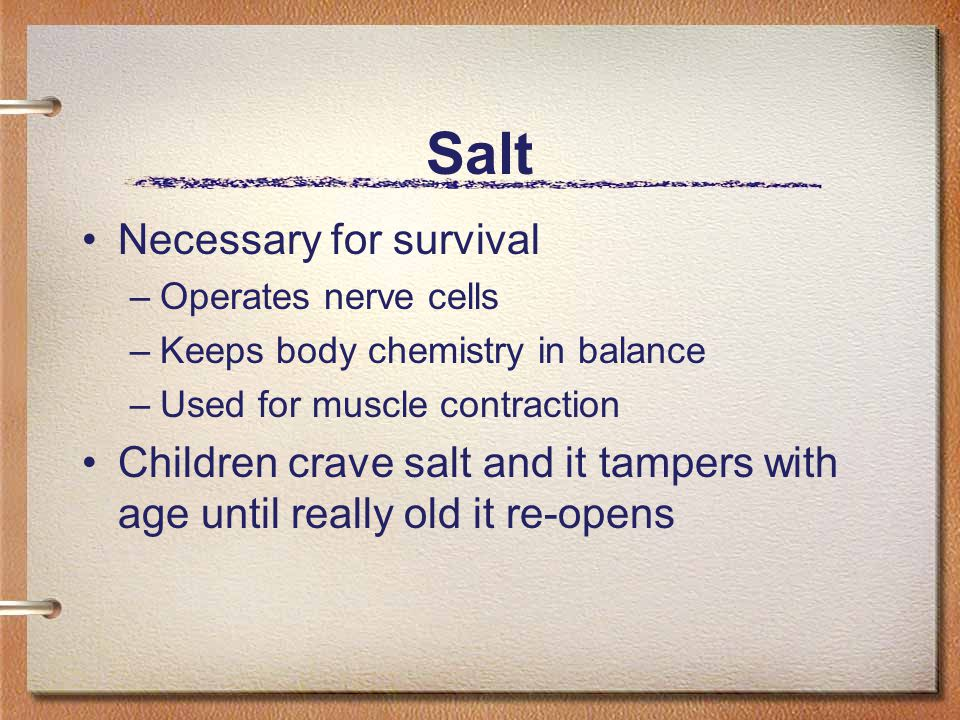 Salt Necessary for survival