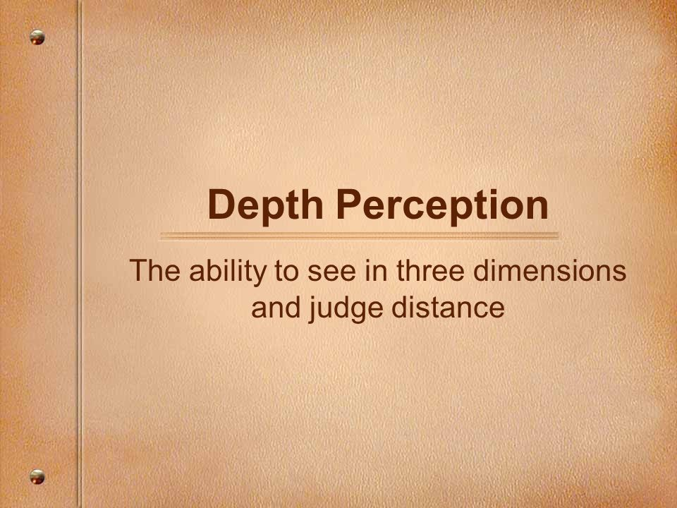 The ability to see in three dimensions and judge distance