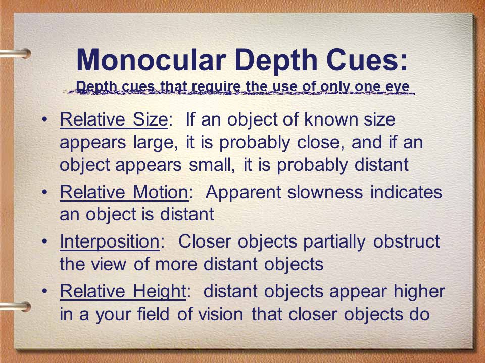 Monocular Depth Cues: Depth cues that require the use of only one eye