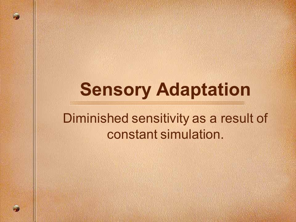 Diminished sensitivity as a result of constant simulation.