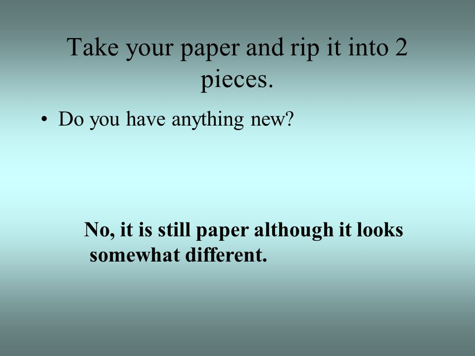 Take your paper and rip it into 2 pieces.