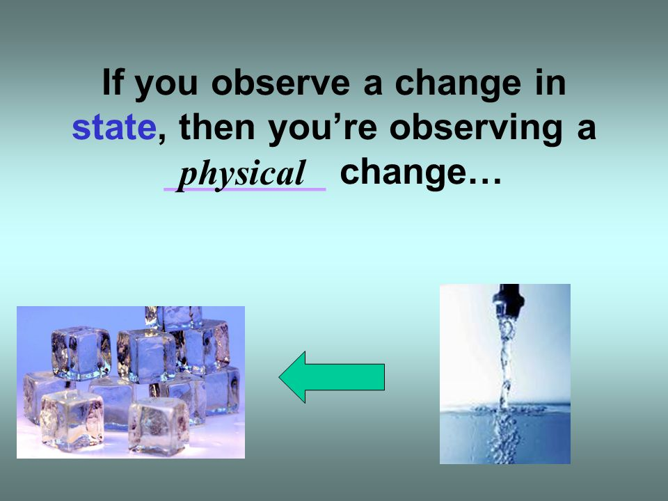 If you observe a change in state, then you're observing a ________ change…