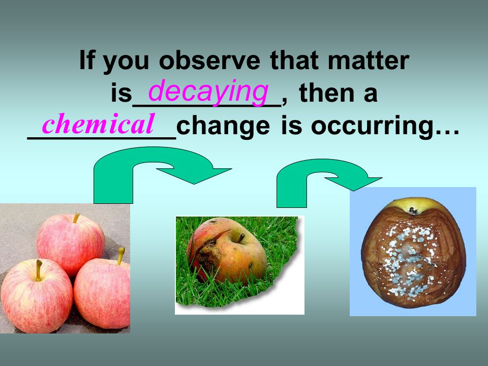 If you observe that matter is__________, then a __________change is occurring…
