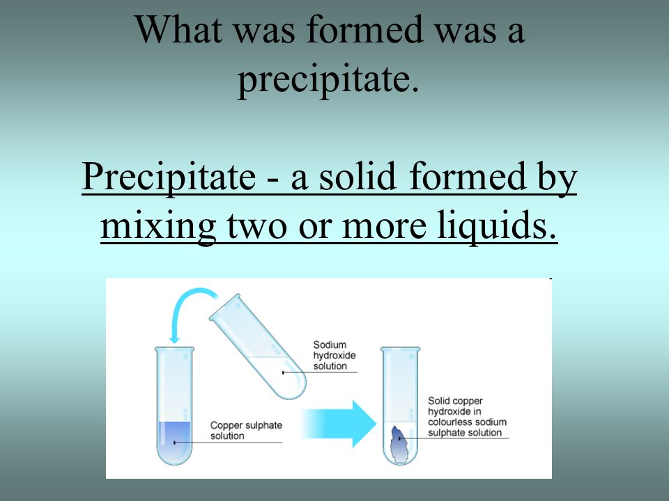 What was formed was a precipitate
