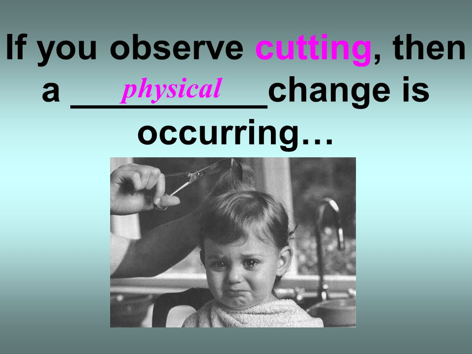 If you observe cutting, then a __________change is occurring…