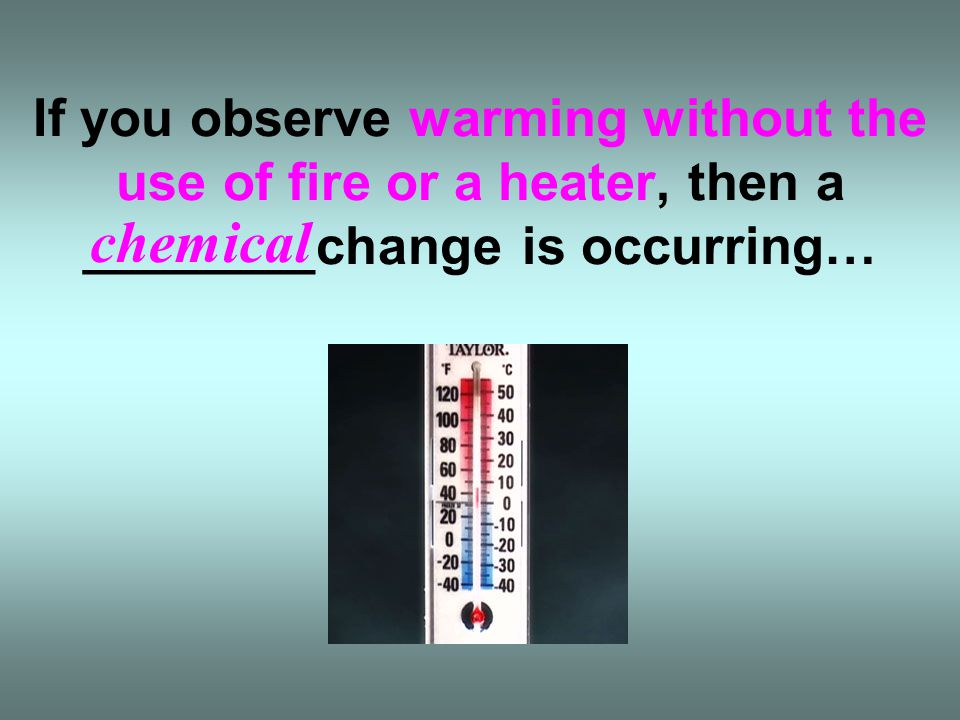 If you observe warming without the use of fire or a heater, then a ________change is occurring…
