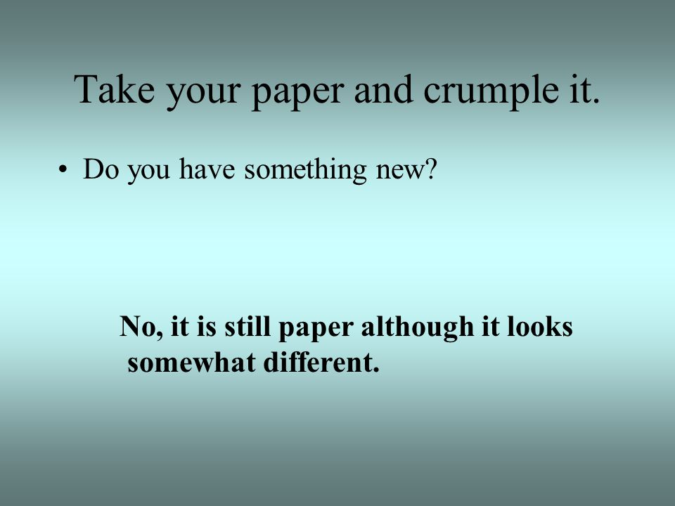 Take your paper and crumple it.