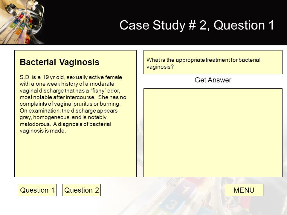 Case Study # 2, Question 1 Bacterial Vaginosis Get Answer Question 1