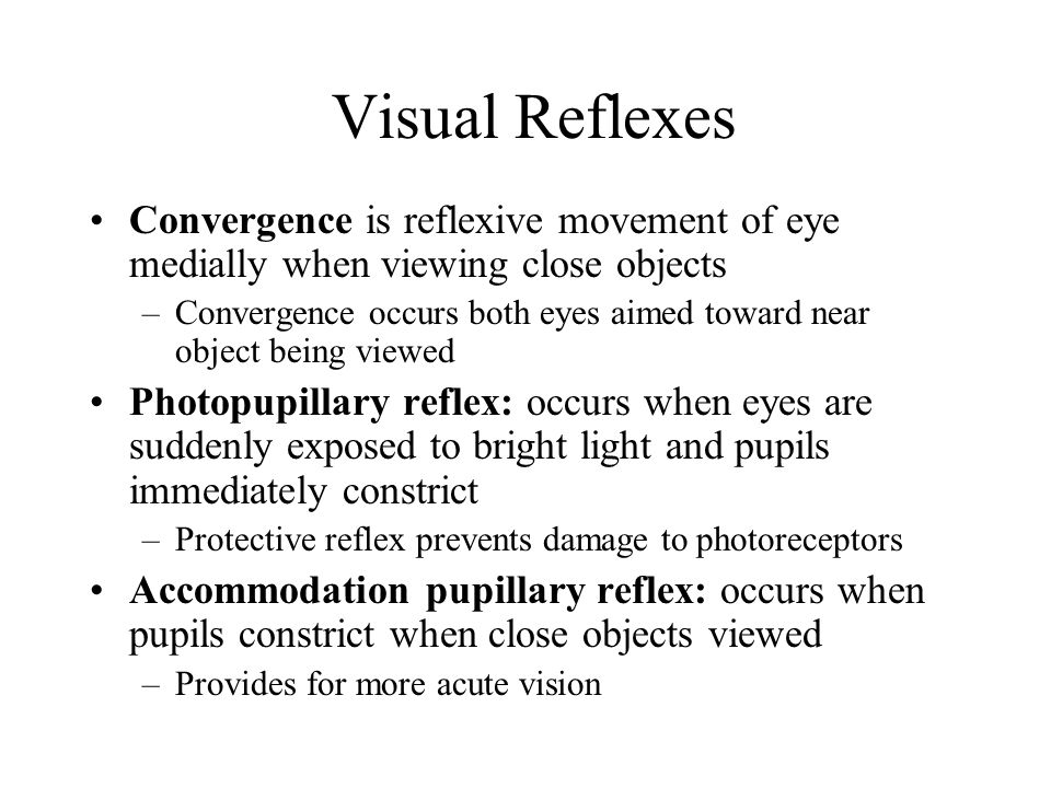 Visual Reflexes Convergence is reflexive movement of eye medially when viewing close objects.