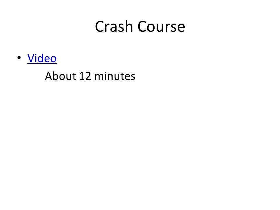 Crash Course Video About 12 minutes