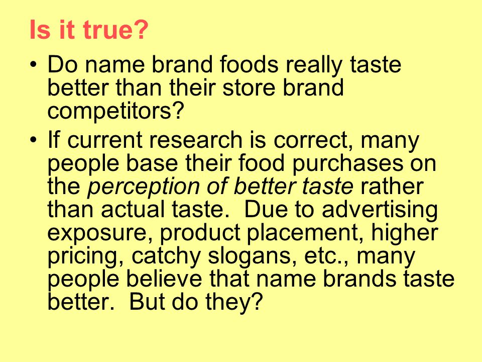 Is it true Do name brand foods really taste better than their store brand competitors