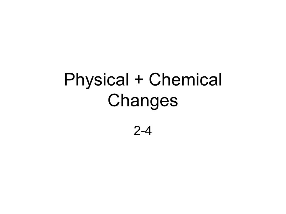 Physical + Chemical Changes