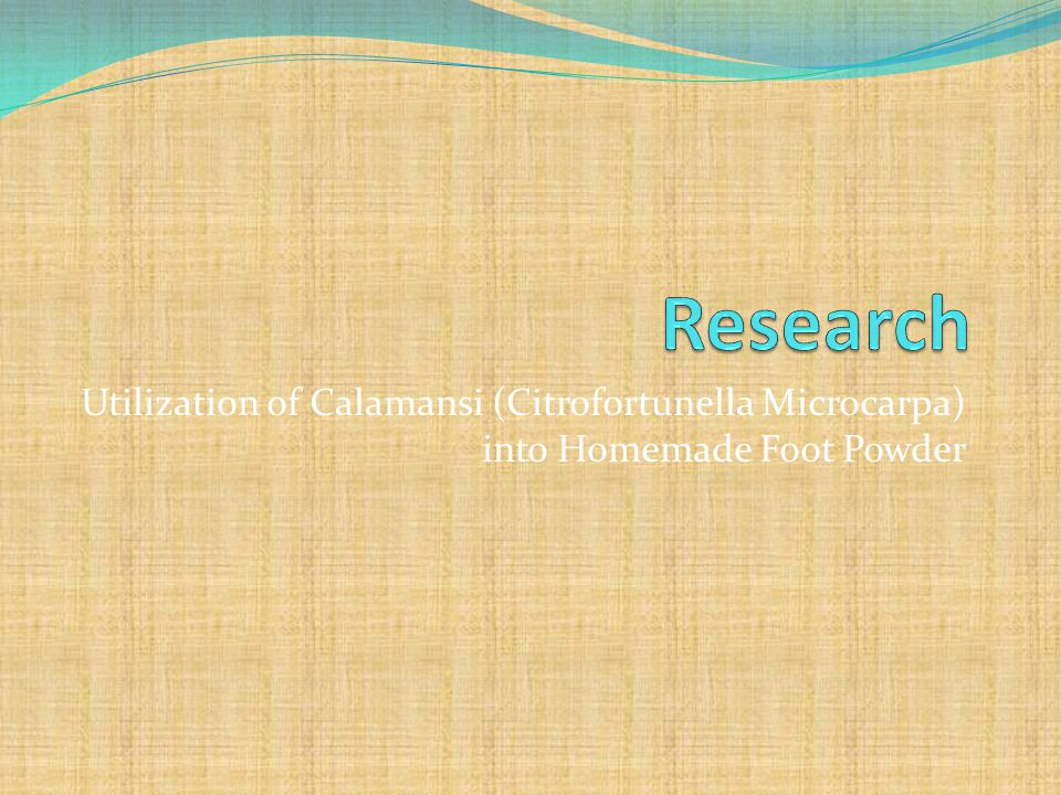 Research Utilization of Calamansi (Citrofortunella Microcarpa) into Homemade Foot Powder