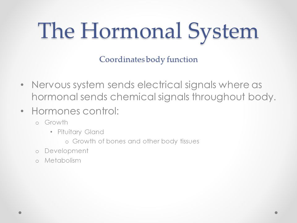 The Hormonal System Coordinates body function