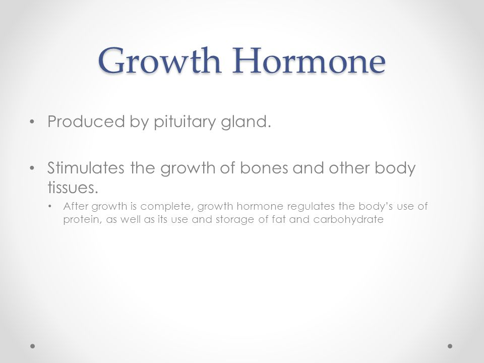 Growth Hormone Produced by pituitary gland.