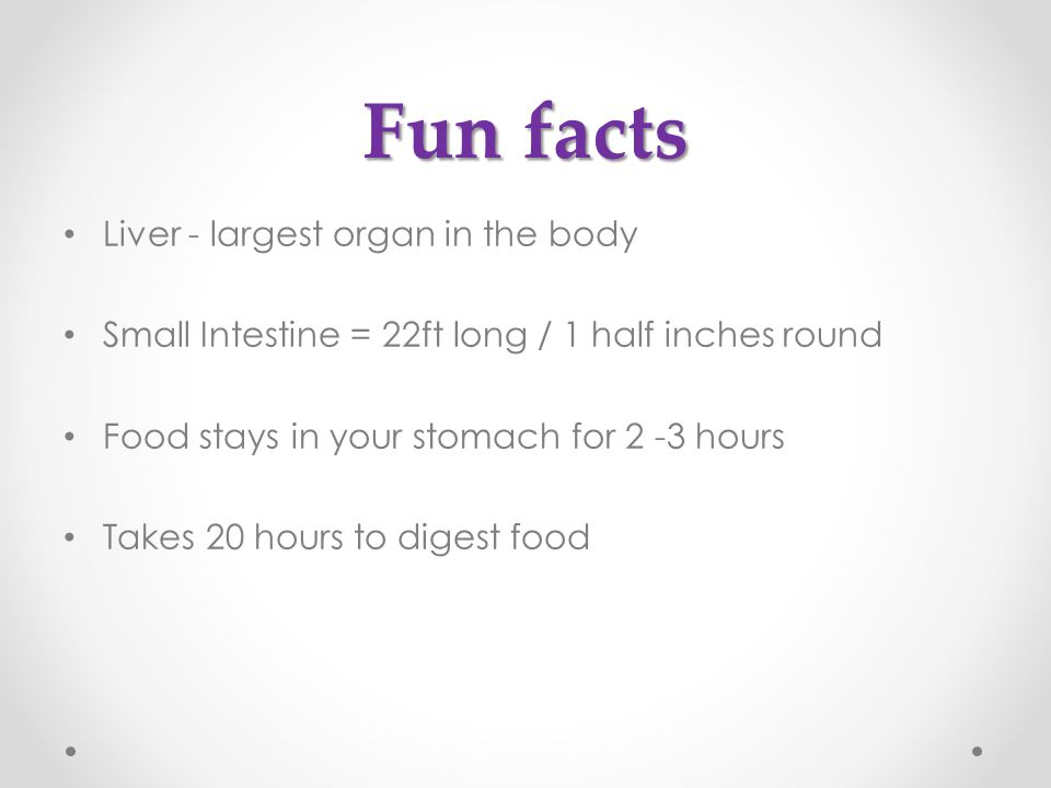 Fun facts Liver - largest organ in the body