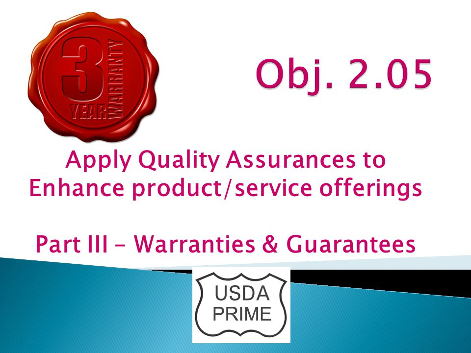 Obj. 2.05 Apply Quality Assurances to Enhance product/service offerings.
