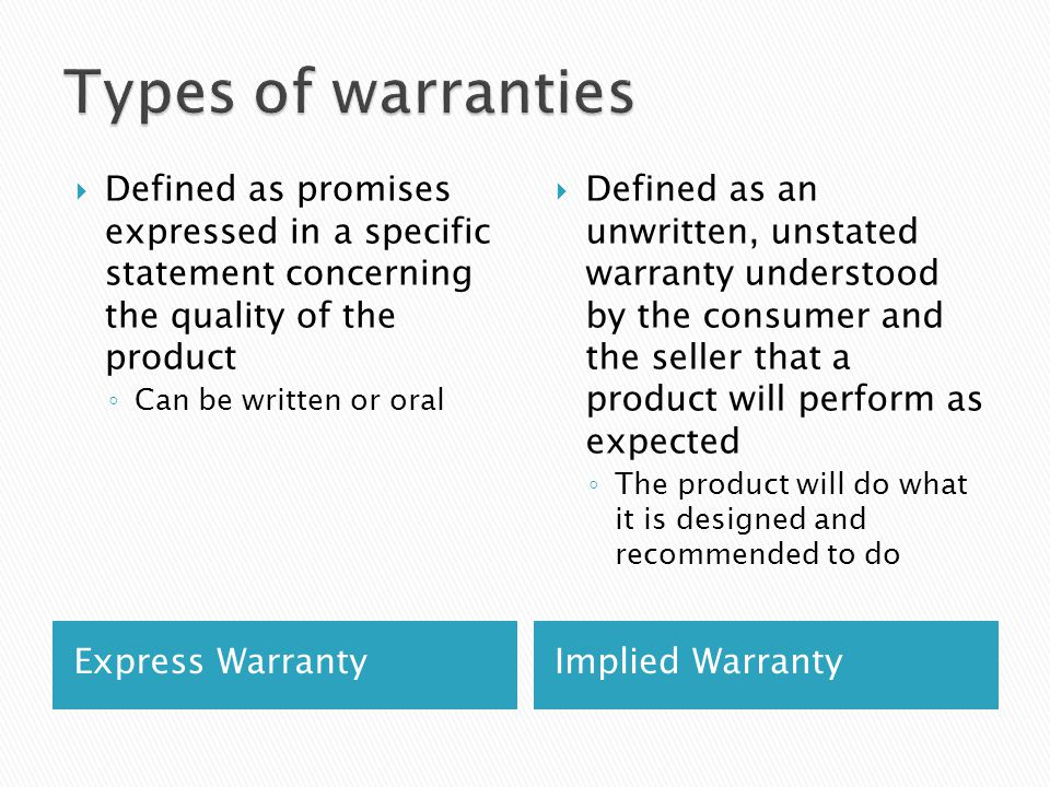 Types of warranties Defined as promises expressed in a specific statement concerning the quality of the product.