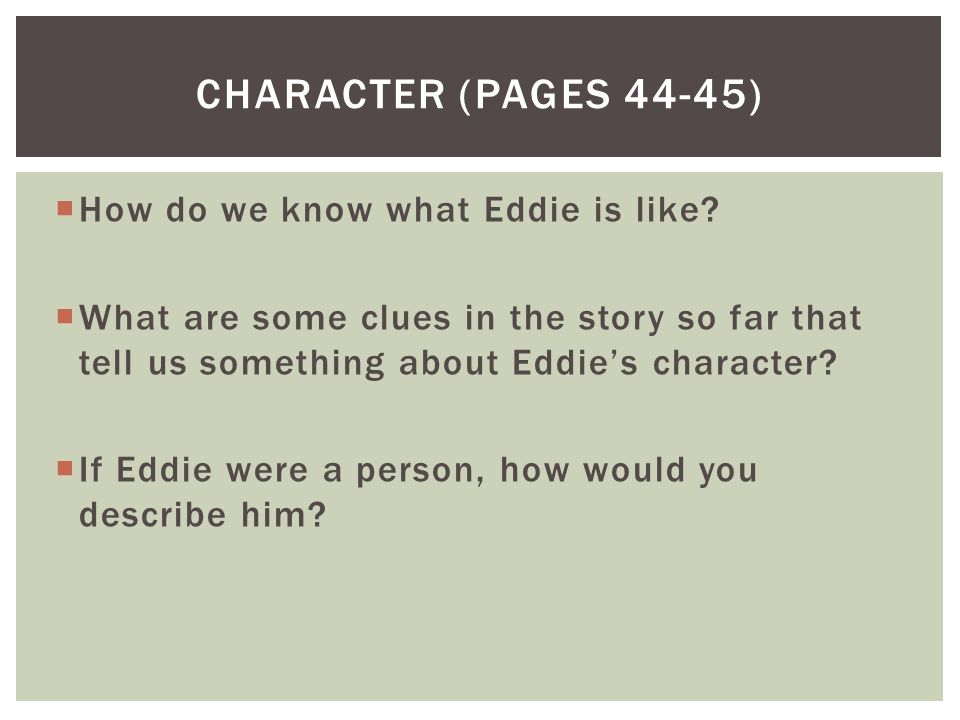 Character (pages 44-45) How do we know what Eddie is like