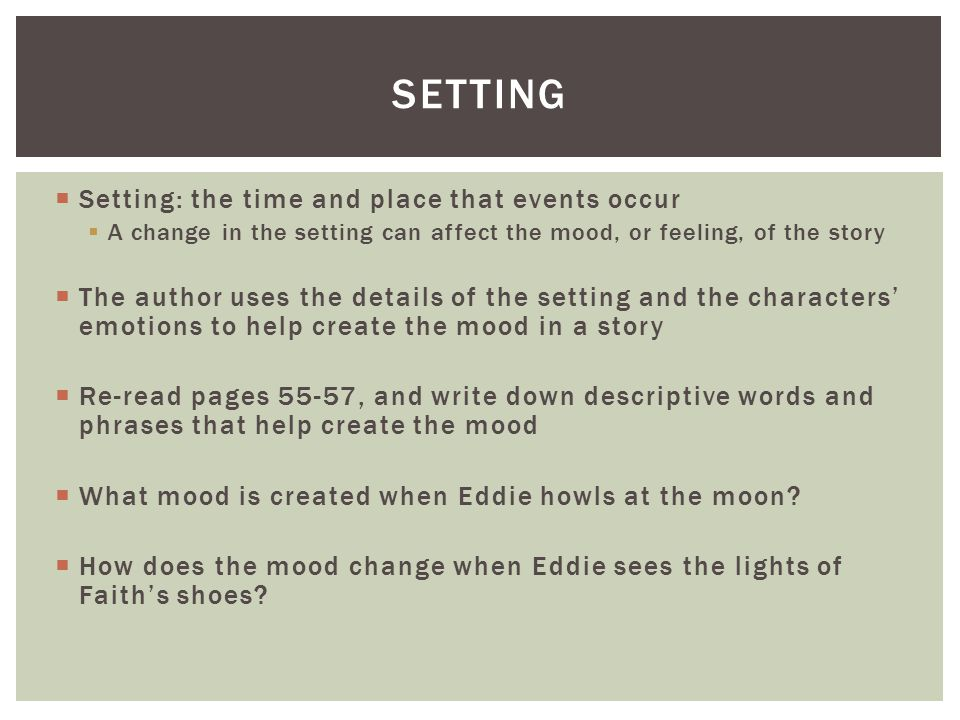 Setting Setting: the time and place that events occur