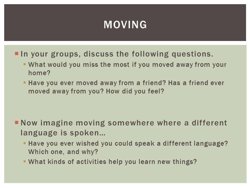 moving In your groups, discuss the following questions.