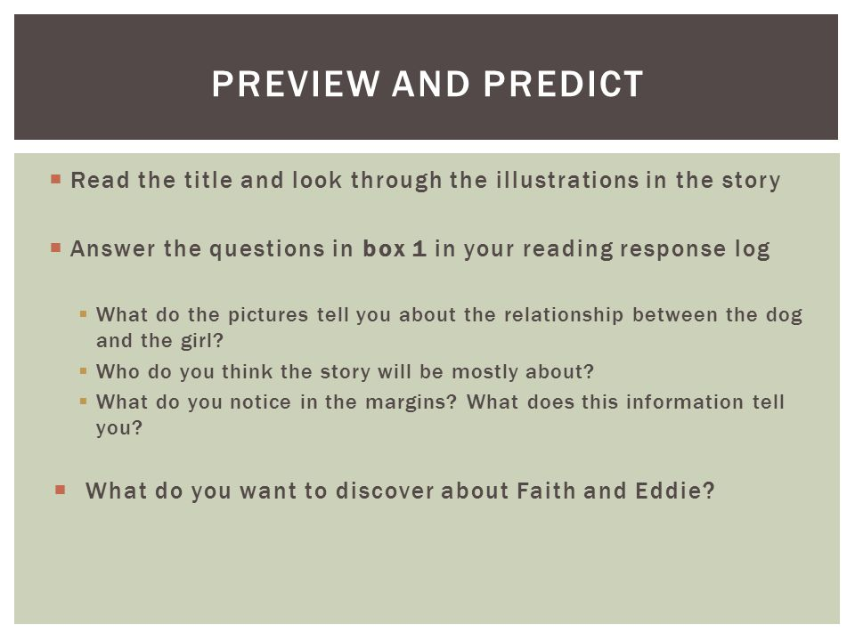 Preview and predict Read the title and look through the illustrations in the story. Answer the questions in box 1 in your reading response log.