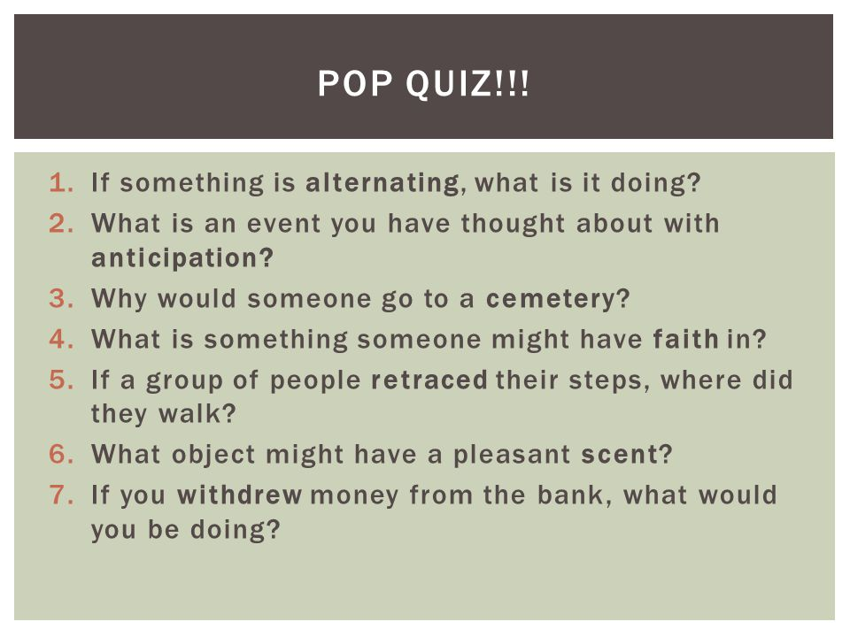 POP QUIZ!!! If something is alternating, what is it doing