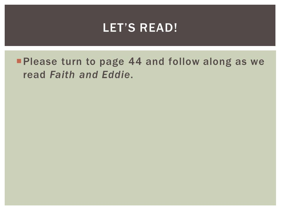 Let's Read! Please turn to page 44 and follow along as we read Faith and Eddie.