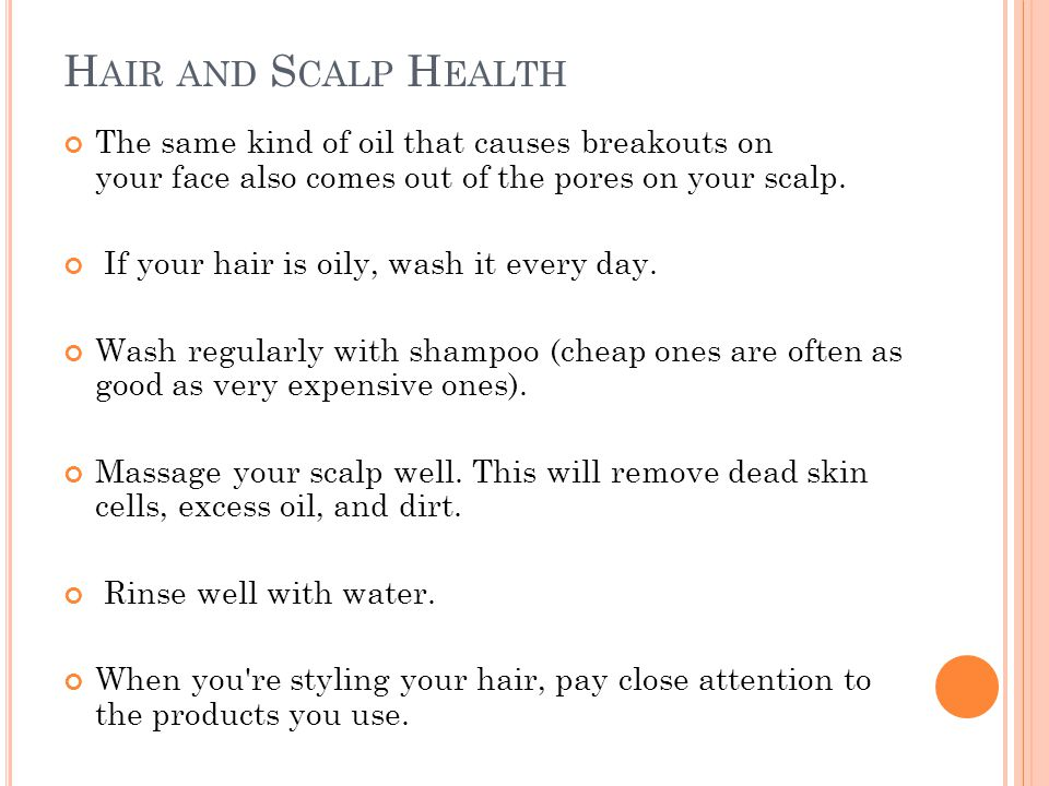 Hair and Scalp Health The same kind of oil that causes breakouts on your face also comes out of the pores on your scalp.