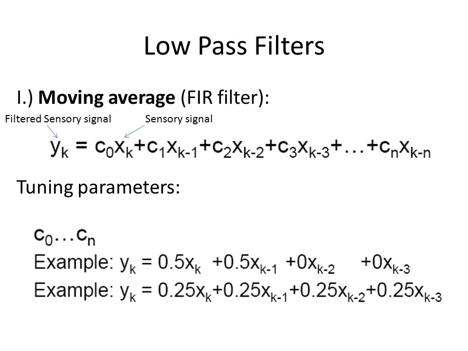 Low Pass Filters I.) Moving average (FIR filter): Tuning parameters: