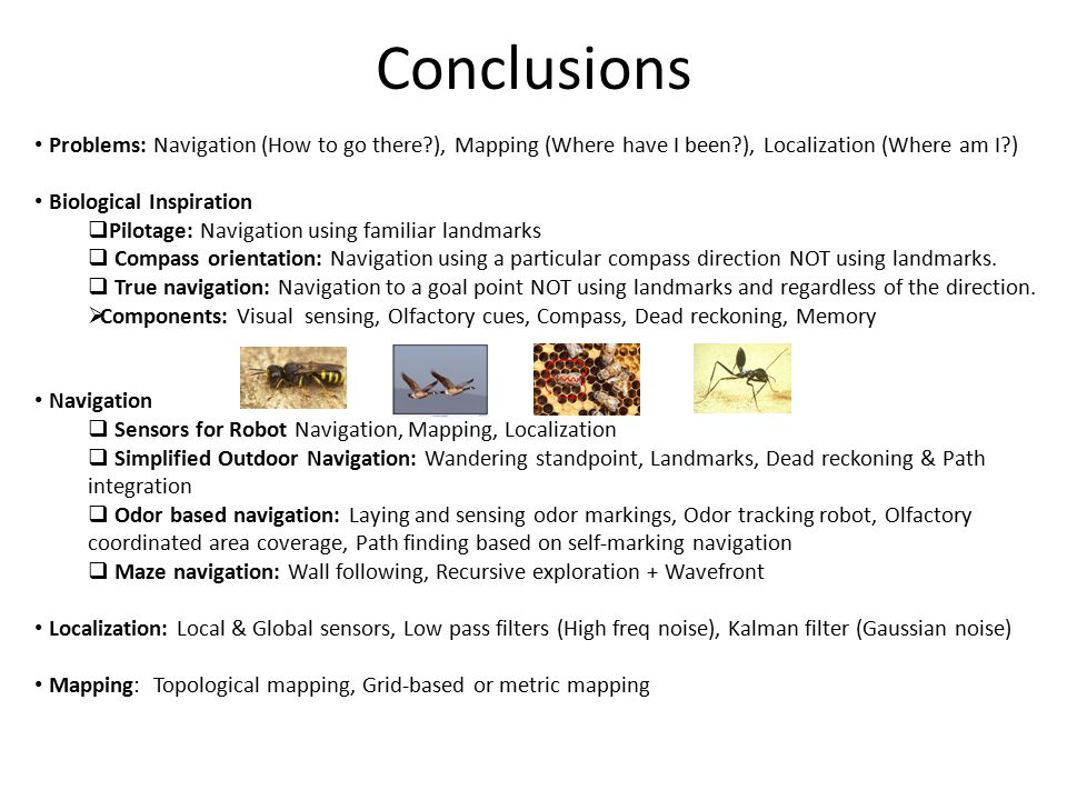 Conclusions Problems: Navigation (How to go there ), Mapping (Where have I been ), Localization (Where am I )