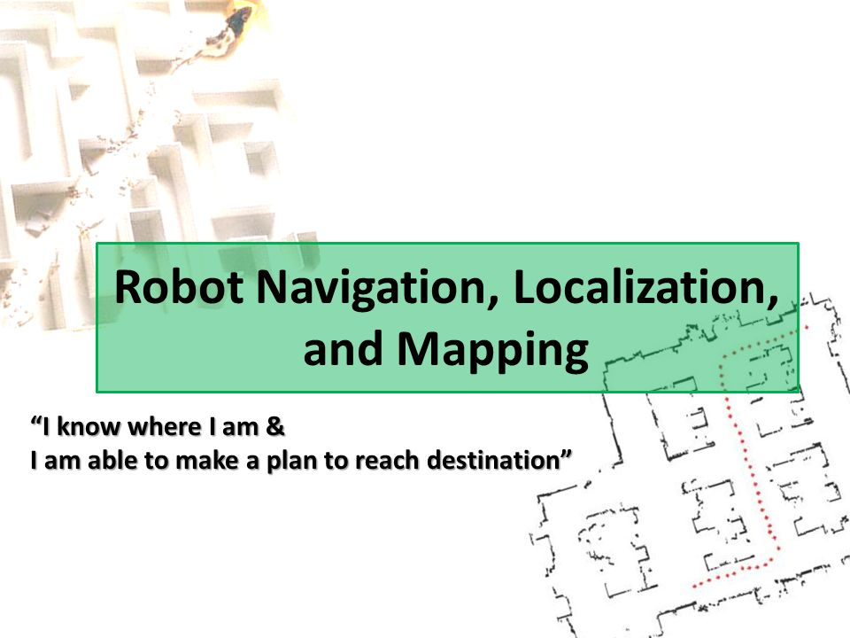 Robot Navigation, Localization, and Mapping