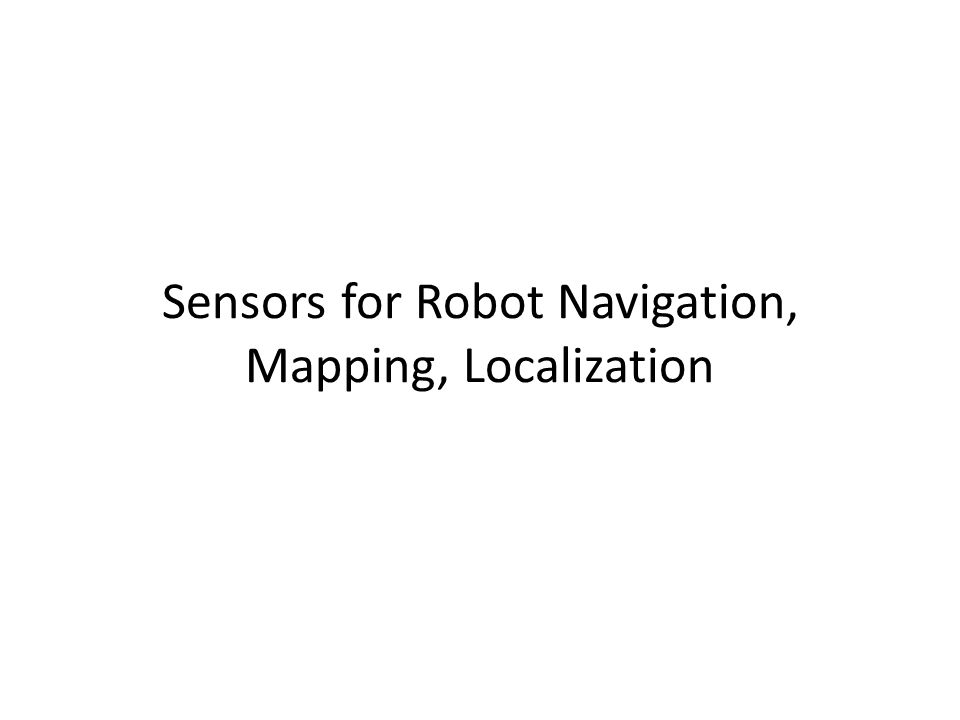 Sensors for Robot Navigation, Mapping, Localization