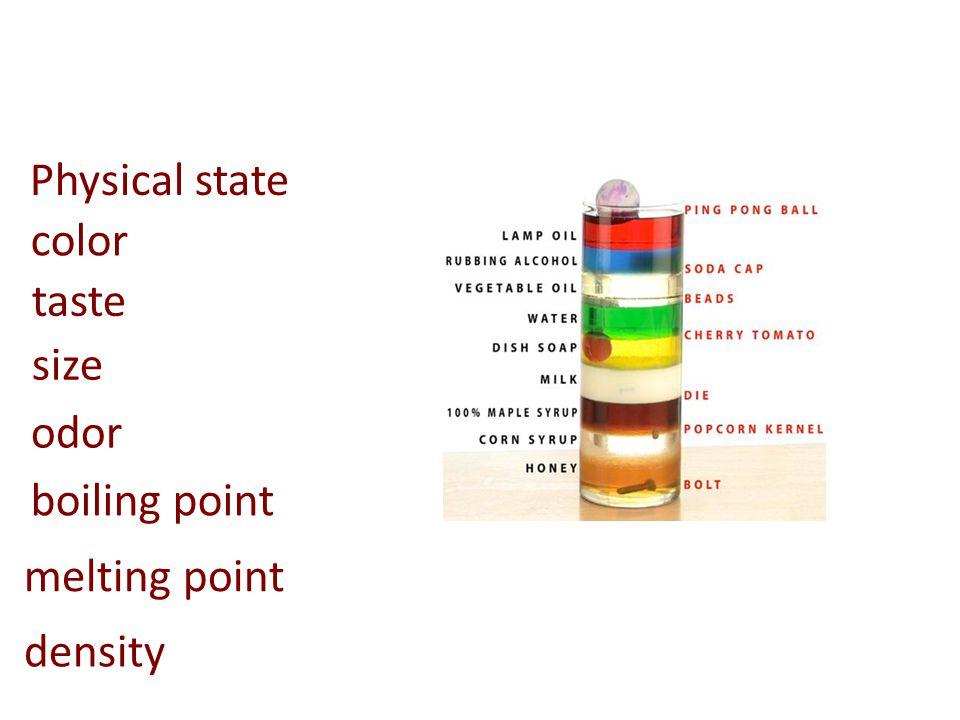 Physical state color taste size odor boiling point melting point density