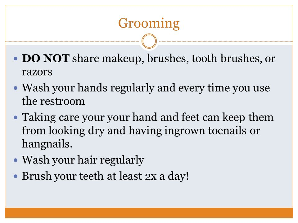 Grooming DO NOT share makeup, brushes, tooth brushes, or razors