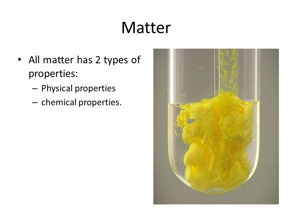 Matter All matter has 2 types of properties: Physical properties