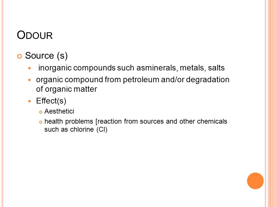 Odour Source (s) inorganic compounds such asminerals, metals, salts
