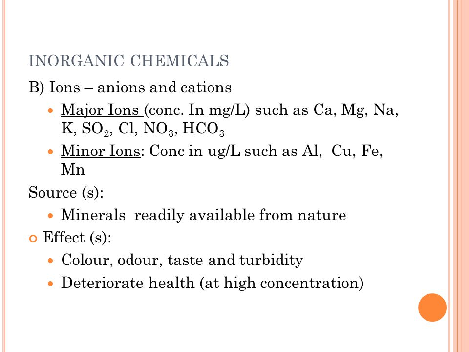 inorganic chemicals B) Ions – anions and cations