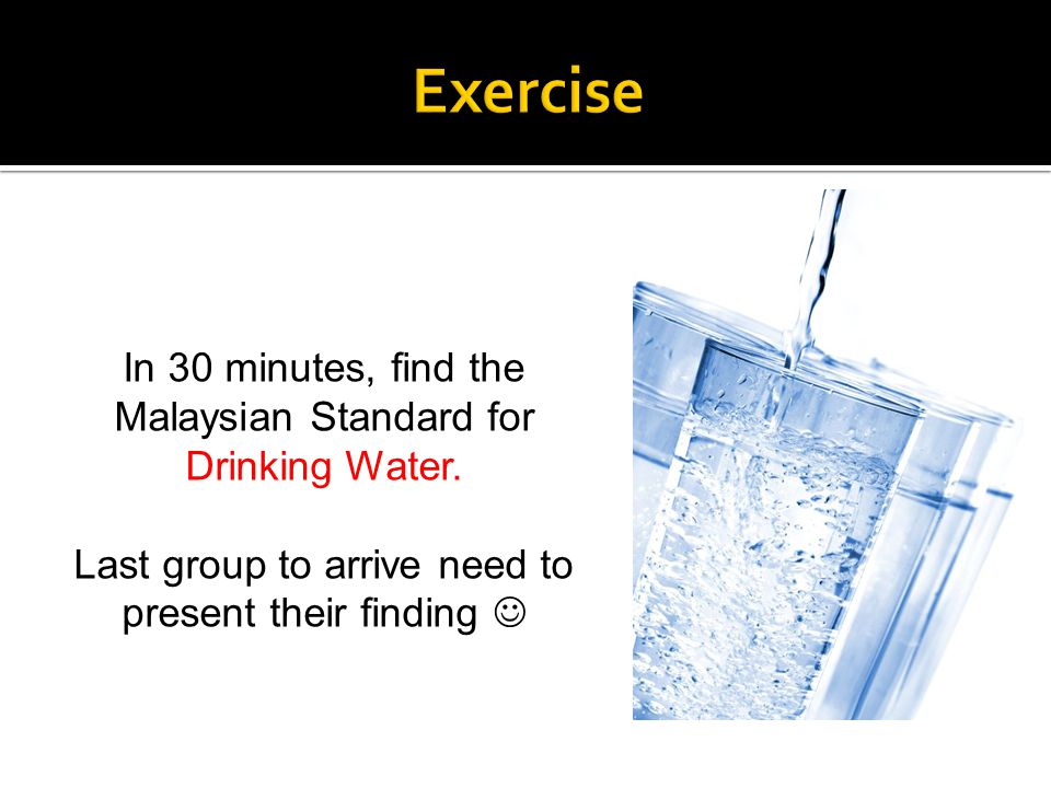 Exercise In 30 minutes, find the Malaysian Standard for Drinking Water.