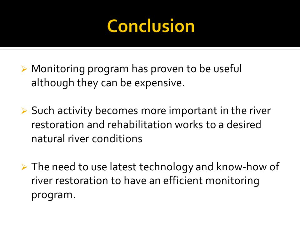 Conclusion Monitoring program has proven to be useful although they can be expensive.