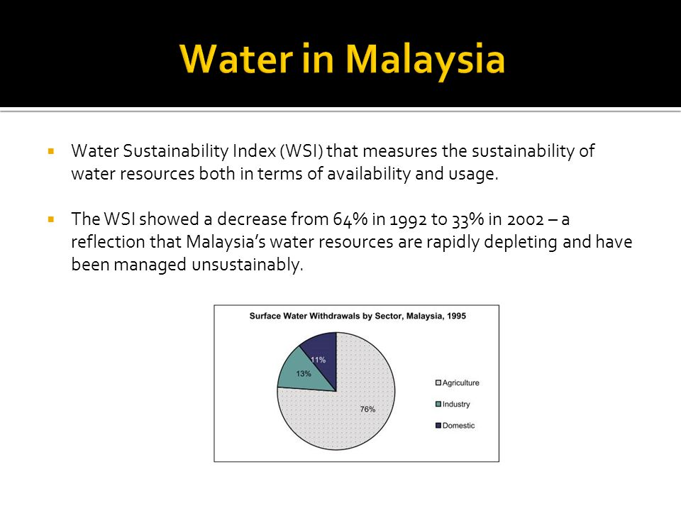 Water in Malaysia Water Sustainability Index (WSI) that measures the sustainability of water resources both in terms of availability and usage.