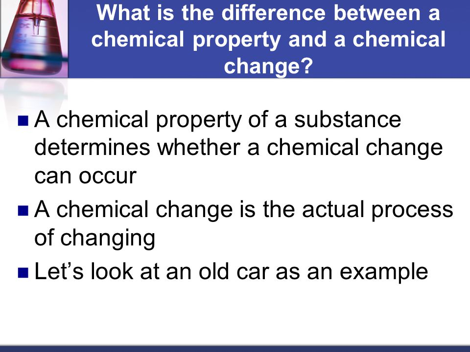 A chemical change is the actual process of changing