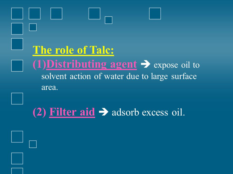 The role of Talc: Distributing agent  expose oil to solvent action of water due to large surface area.