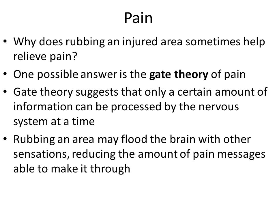 Pain Why does rubbing an injured area sometimes help relieve pain